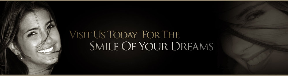 Visit Us Today  For The Smile Of Your Dreams