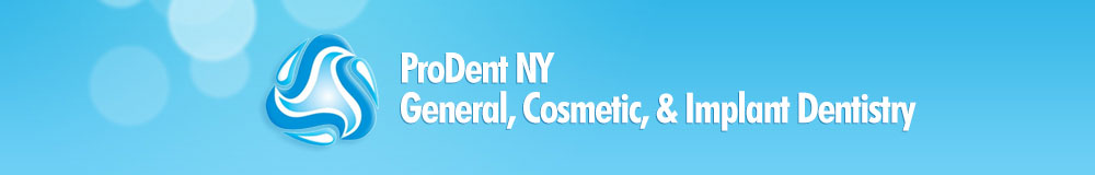 ProDent NY, General, Cosmetic, Implant Dentistry