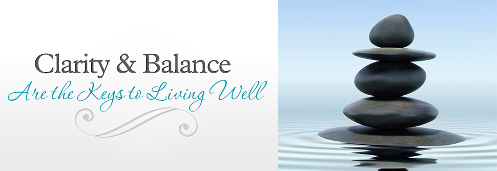 Clarity & Balance are the keys to Living Well