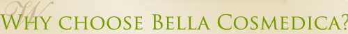 Why choose Bella Cosmedica?