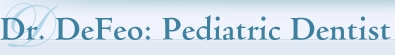 Dr. DeFeo: Pediatric Dentist