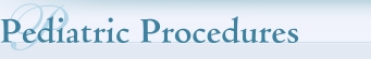 Pediatric Procedures