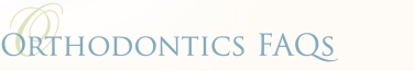Orthodontics FAQs