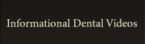 Informational Dental Videos