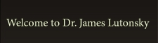 Welcome to Dr. James Lutonsky