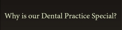 Why is our Dental Practice Special?
