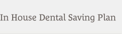 In House Dental Saving Plan