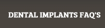 Dental Implants FAQ's