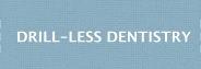 Drill-less Dentistry