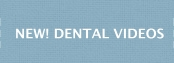 New! Dental Videos