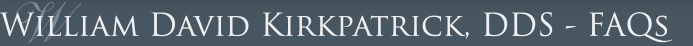 William David Kirkpatrick, DDS - FAQs