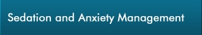 Sedation and Anxiety Management