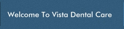Welcome To Vista Dental Care